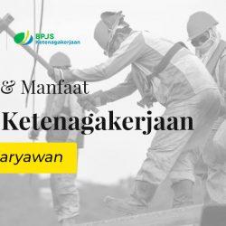 Fungsi & Manfaat BPJS Ketenagakerjaan Bagi Karyawan