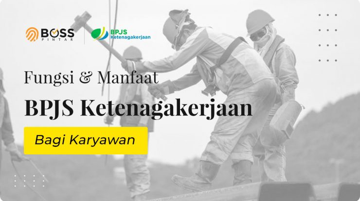 Fungsi Manfaat Bpjs Ketenagakerjaan Bagi Karyawan Boss Pintar Blog