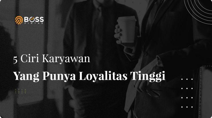 5 Ciri Karyawan Yang Punya Loyalitas Tinggi